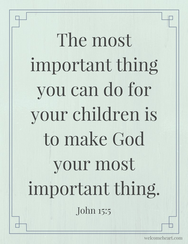 The most important thing you can do for your children is to make God your most important thing. // free printable quote // John 15:5