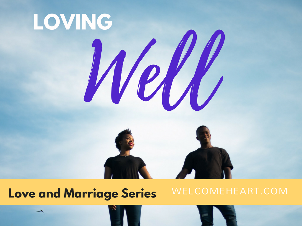 Loving Well: More Than a Feeling,  Love & Marriage, Part I
